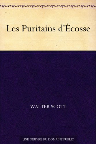 Sir Walter Scott - Les Puritains d'Écosse (French Edition)