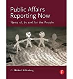 img - for [(Public Affairs Reporting Now: News of, by and for the People )] [Author: George Michael Killenberg] [Nov-2007] book / textbook / text book