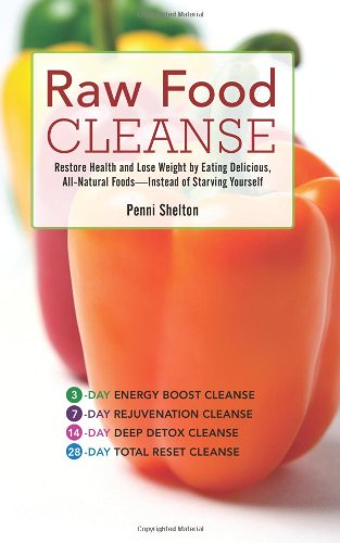 Raw Food Cleanse: Restore Health And Lose Weight By Eating Delicious, All-Natural Foods — Instead Of Starving Yourself back-525196