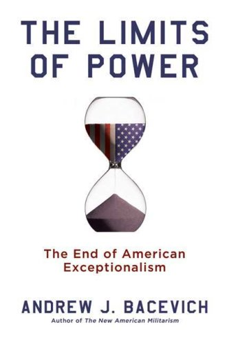 The Limits of Power: The End of American Exceptionalism, ANDREW BACEVICH