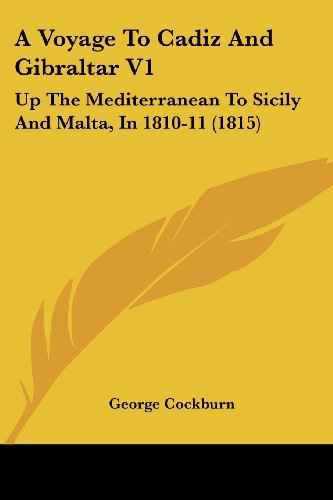 A Voyage to Cadiz and Gibraltar V1: Up the Mediterranean to Sicily and Malta, in 1810-11 (1815)