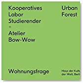 Kooperatives Labor Studierender + Atelier Bow-Wow / Urban Forest