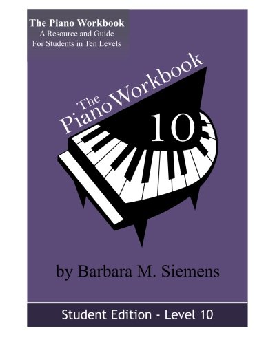 The Piano Workbook - Level 10: A Resource And Guide For Students In Ten Levels (The Piano Workbook Series)