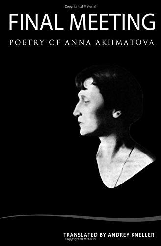 Final Meeting: Selected Poetry Of Anna Akhmatova