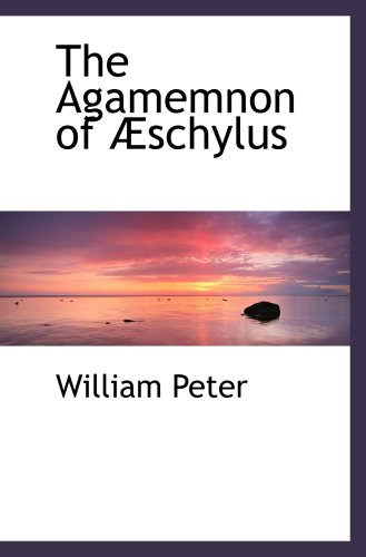 The Agamemnon of Æschylus