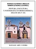 img - for Pintura, Escultura y Fotografia En Iberoamerica: Siglos XIX y XX (Historia) (Spanish Edition) by Ramon Gutierrez (2016-02-02) book / textbook / text book