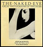 The Naked Eye: Great Photographs of the Nude (0817449906) by David Bailey