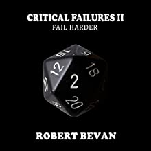 Critical Failures II: Fail Harder: Caverns and Creatures Book 2 Audiobook by Robert Bevan Narrated by Jonathan Sleep