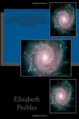 The Marvelous Hubble Telescope And Its Discoveries - Volume 1