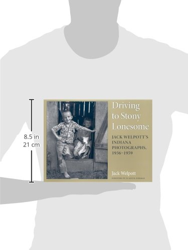 Driving to Stony Lonesome: Jack Welpott's Indiana Photographs, 1936-1959 (Quarry Books)