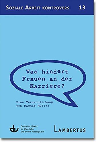 Was hindert Frauen an der Karriere? - Eine Versachlichung von Dagmar Müller: Aus der Reihe Soziale Arbeit kontrovers - Band 13