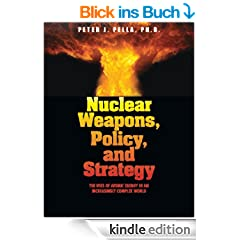 Nuclear Weapons, Policy, and Strategy: The Uses of Atomic Energy in an Increasingly Complex World (Our National Conversation)