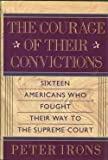 The Courage of Their Convictions: Sixteen Americans Who Fought Their Way to the Supreme Court (002915670X) by Irons, Peter H.
