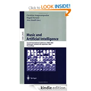 Music and Artificial Intelligence: Second International Conference, ICMAI 2002, Edinburgh, Scotland, UK, September 12-14, 2002, Proceedings Alan Smaill, Christina Anagnostopoulou, Miguel Ferrand