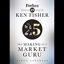 The Making of a Market Guru: Forbes Presents 25 Years of Ken Fisher (       UNABRIDGED) by Aaron Anderson Narrated by Peter Johnson
