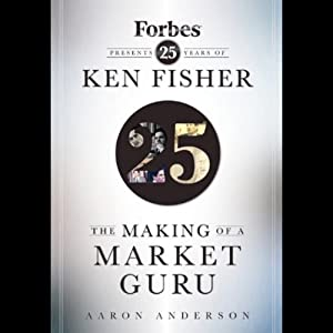 The Making of a Market Guru: Forbes Presents 25 Years of Ken Fisher | [Aaron Anderson]