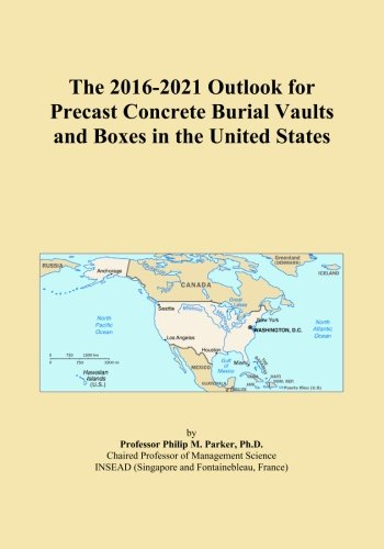 The 2016-2021 Outlook for Precast Concrete Burial Vaults and Boxes in the United States