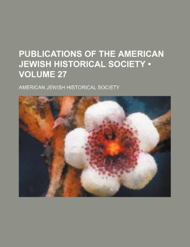 Publications of the American Jewish Historical Society (Volume 27)