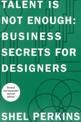 Talent Is Not Enough: Business Secrets For Designers (2nd...
