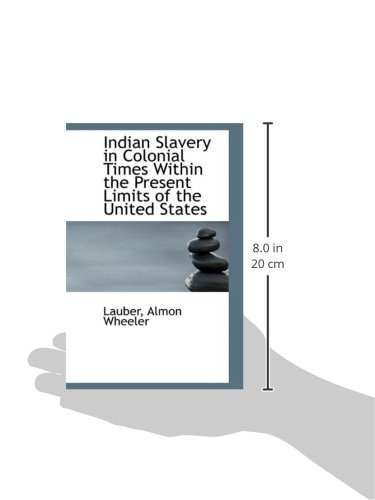 Indian Slavery in Colonial Times Within the Present Limits of the United States (Bibliolife Reproduction)