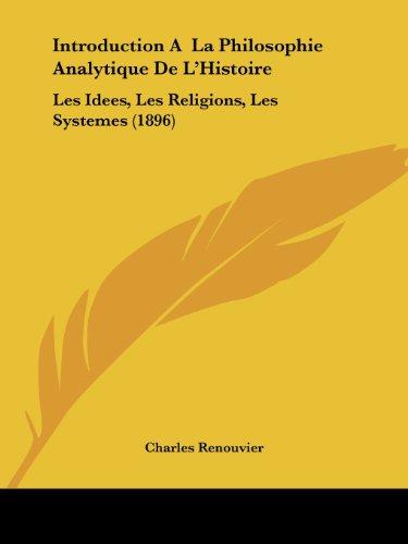 Introduction A La Philosophie Analytique De L'Histoire: Les Idees, Les Religions, Les Systemes (1896) (French Edition)