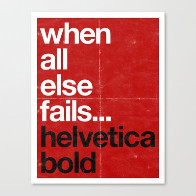 When All Else Fails...Helvetica Bold Print by Bill Pyle