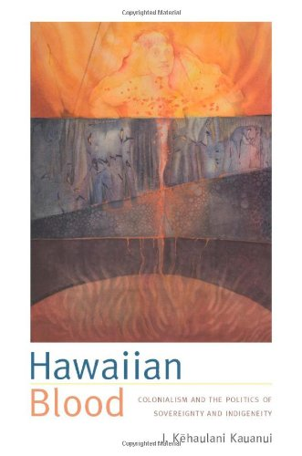 Hawaiian Blood: Colonialism and the Politics of...