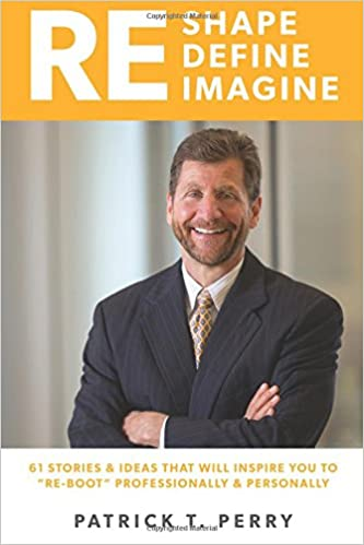 Re-Shape Re-Define Re-Imagine: 61 Ideas And Stories That Will Inspire You To 'Re-Boot' Personally And Professionally