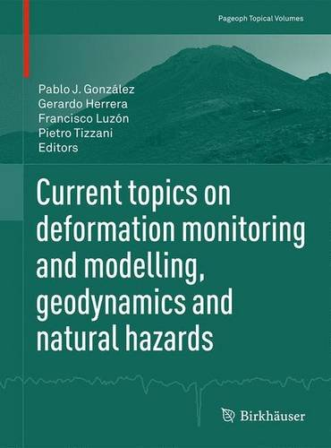 Current topics on deformation monitoring and modelling, geodynamics and natural hazards (Pageoph Topical Volumes) PDF