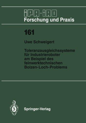 Toleranzausgleichssysteme fur Industrieroboter am Beispiel des feinwerktechnischen Bolzen-Loch-Problems (IPA-IAO - Forschung und Praxis)  [Schweigert, Uwe] (Tapa Blanda)