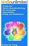 Praxis der Matrix Quantenheilung f�r Harmonie, Gesundheit, Erfolg und Wohlstand