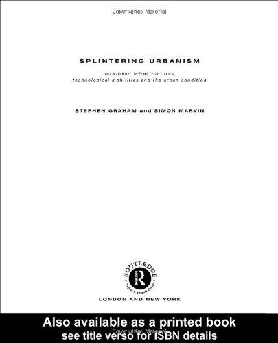 Splintering Urbanism: Networked Infrastructures,...