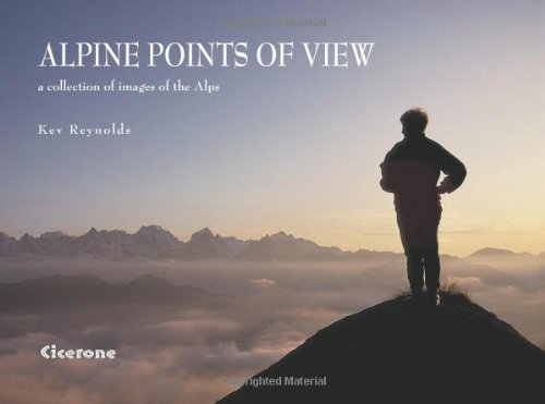 Alpine Points of View: A Collection of Images of the Alps (Cicerone Photographic)