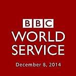 BBC Newshour, December 08, 2014 | Owen Bennett-Jones,Lyse Doucet,Robin Lustig,Razia Iqbal,James Coomarasamy,Julian Marshall