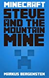 Minecraft: Steve and the Mountain Mine (Steves Minecraft Adventures Book 7)