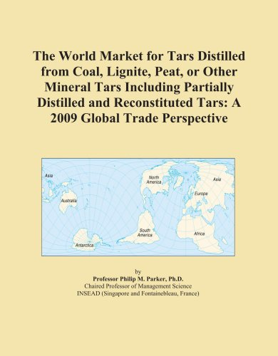 The World Market for Tars Distilled from Coal, Lignite, Peat, or Other Mineral Tars Including Partially Distilled and Reconstituted Tars: A 2009 Global Trade Perspective