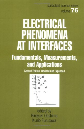 Electrical Phenomena At Interfaces, Second Edition,: Fundamentals: Measurements, And Applications (Surfactant Science)