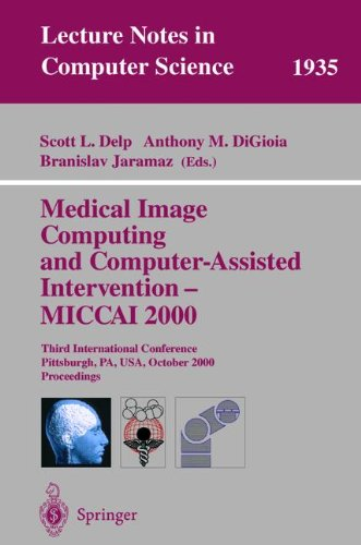 Medical Image Computing And Computer-Assisted Intervention - Miccai 2000: Third International Conference Pittsburgh, Pa, Usa, October 11-14, 2000 Proceedings (Lecture Notes In Computer Science)