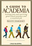 A Guide to Academia: Getting into and Surviving Grad School, Postdocs and a Research Job