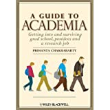 A Guide to Academia: Getting into and Surviving Grad School, Postdocs and a Research Job ~ Prosanta Chakrabarty