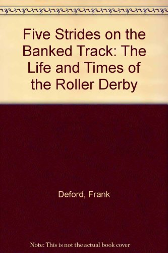 Five Strides on the Banked Track: The Life and Times of the Roller Derby PDF