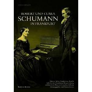 Robert und Clara Schumann in Frankfurt: Mäzene, Stifter, Stadtkultur Band 8, Schriften der Frankfur