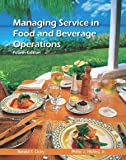 Managing Service in Food and Beverage Operations with Answer Sheet (EI) (4th Edition) [Paperback] [2012] 4 Ed. Ronald F. Cichy Ph.D. NCE CHA, Philip J. Hickey, M American Hotel & Lodging Educational Institute