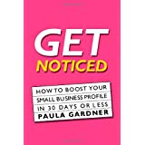 Get Noticed: How To Boost Your Small Business Profile In 30 Days Or Lessby Paula Gardner