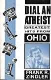 Dial-An-Atheist Greatest Hits from Ohio (0910309671) by Zindler, Frank R.