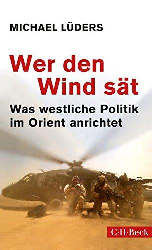 Wer den Wind sät: Was westliche Politik im Orient anrichtet das Buch von Michael Lüders - Preise vergleichen & online bestellen