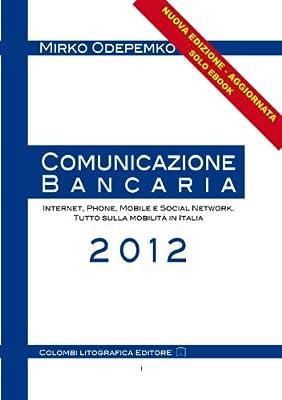 Comunicazione Bancaria. Internet, Phone, Mobile e Social Network. Tutto sulla mobilità in Italia.