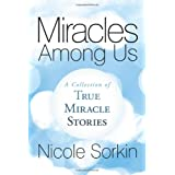 Miracles Among Us: A Collection of True Miracle Storiesby Nicole Sorkin