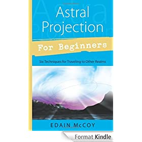 Astral Projection  for Beginners: Six Techniques for Traveling to Other Realms