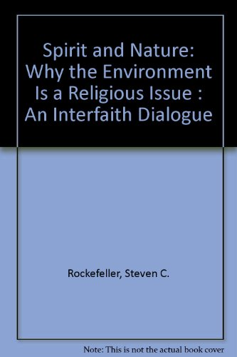 Spirit and Nature: Why the Environment Is a Religious Issue : An Interfaith Dialogue